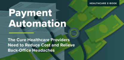 Payment Automation: The cure healthcare providers need to reduce cost and relieve back office headaches
